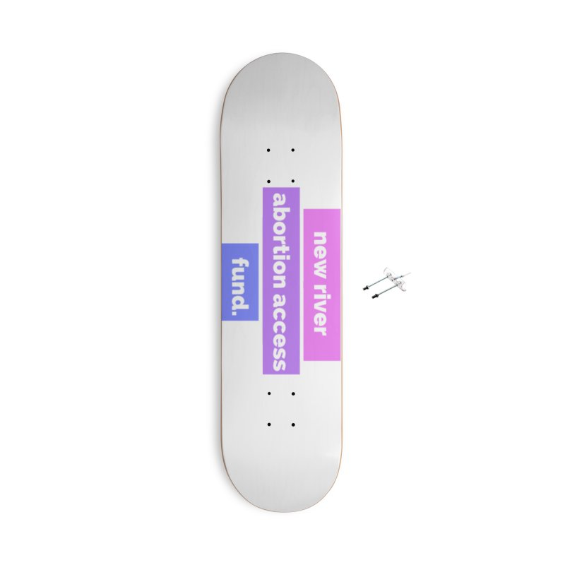 New River Abortion Access Fund Skateboard Accessories Skateboard by New River Abortion Access Fund Shop