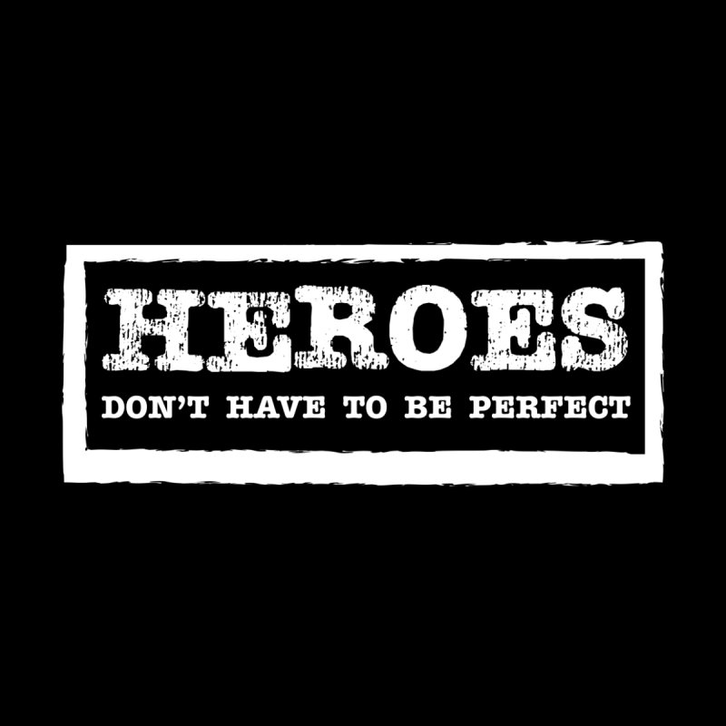 Heroes Don't Have to Be Perfect Women's T-Shirt by NEXCUE MOTIVATIONAL ART