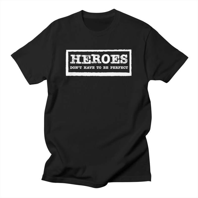 Heroes Don't Have to Be Perfect Men's T-Shirt by NEXCUE MOTIVATIONAL ART