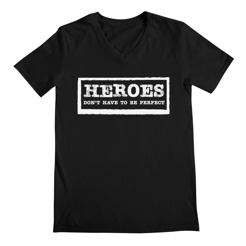 Heroes Don't Have to Be Perfect Men's V-Neck by NEXCUE MOTIVATIONAL ART