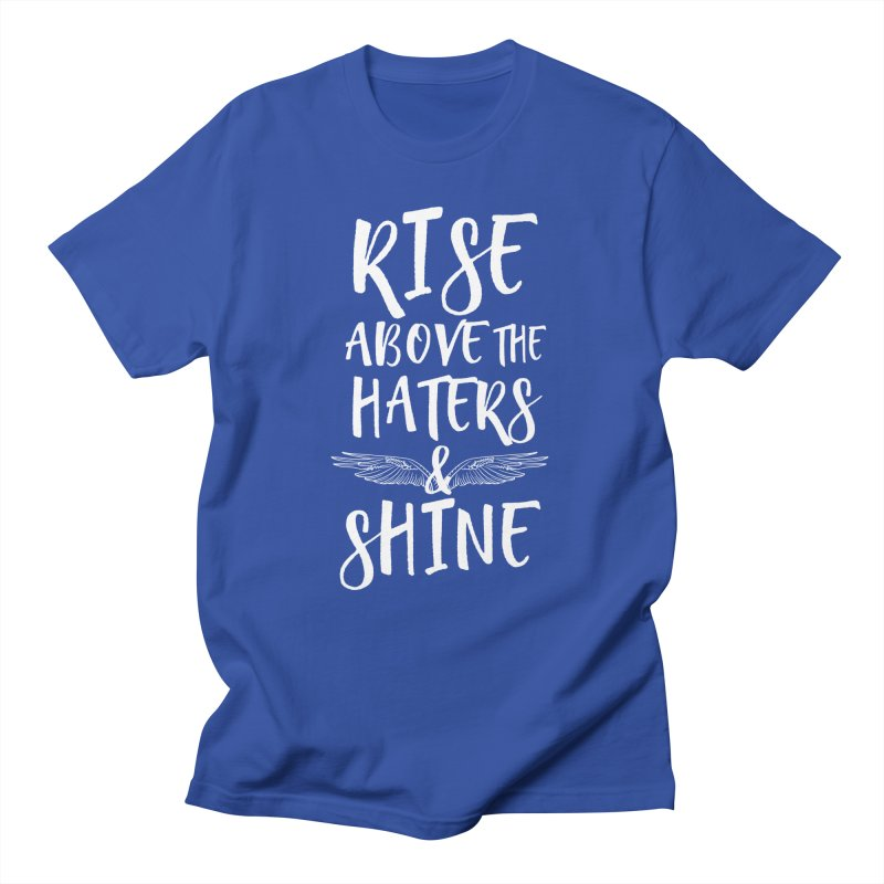 Rise Above the Haters and Shine Men's T-Shirt by NEXCUE MOTIVATIONAL ART