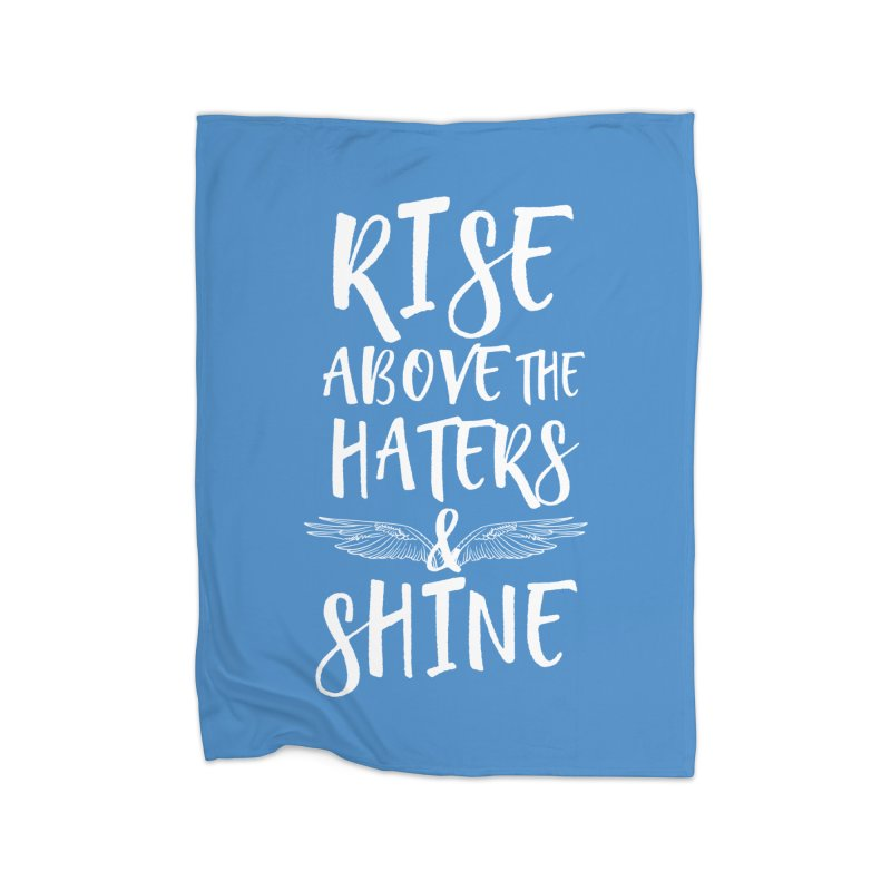 Rise Above the Haters and Shine Home Blanket by NEXCUE MOTIVATIONAL ART