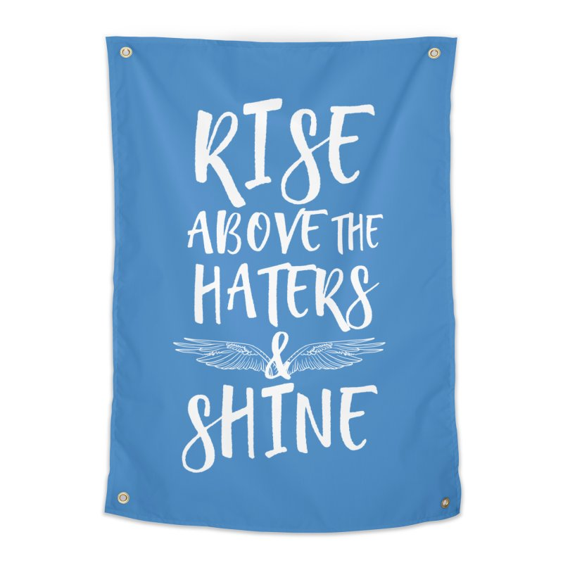 Rise Above the Haters and Shine Home Tapestry by NEXCUE MOTIVATIONAL ART