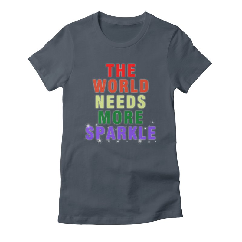 05c7d2f1f47c The World Need More Sparkle Women's Fitted T-Shirt by Next Level Tees