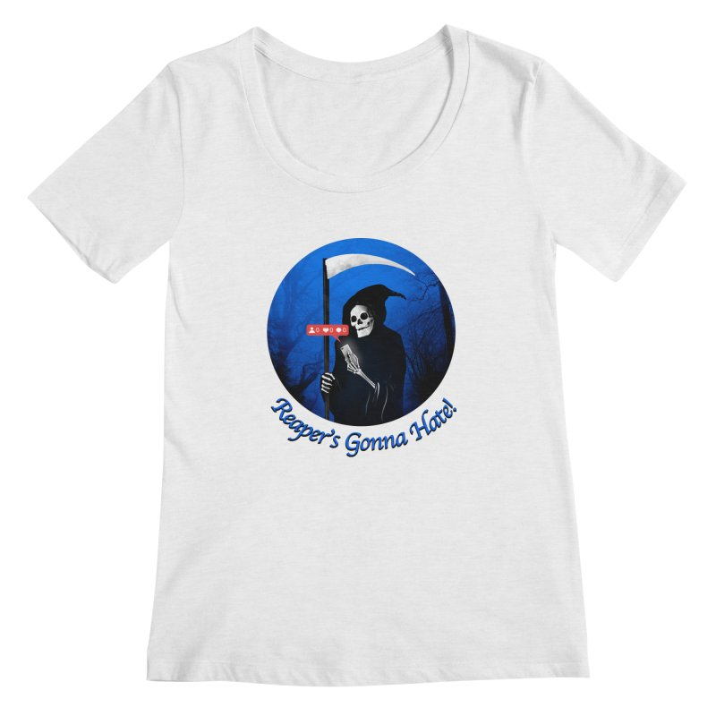 Reaper's Gonna Hate! Women's Regular Scoop Neck by nicebleed