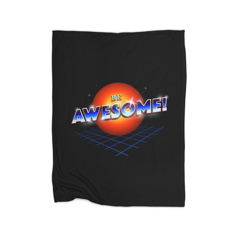 Be Awesome! Home Fleece Blanket Blanket by nicebleed