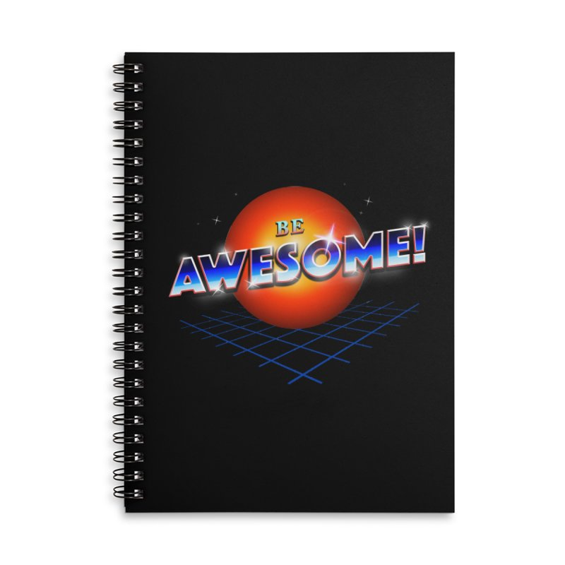 Be Awesome! Accessories Lined Spiral Notebook by nicebleed