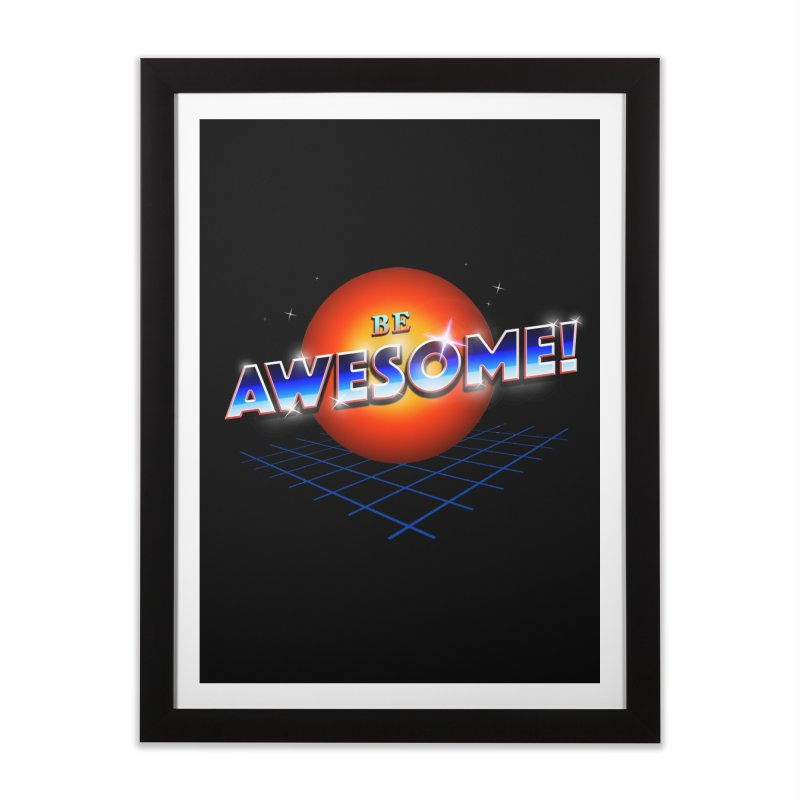 Be Awesome! Home Framed Fine Art Print by nicebleed