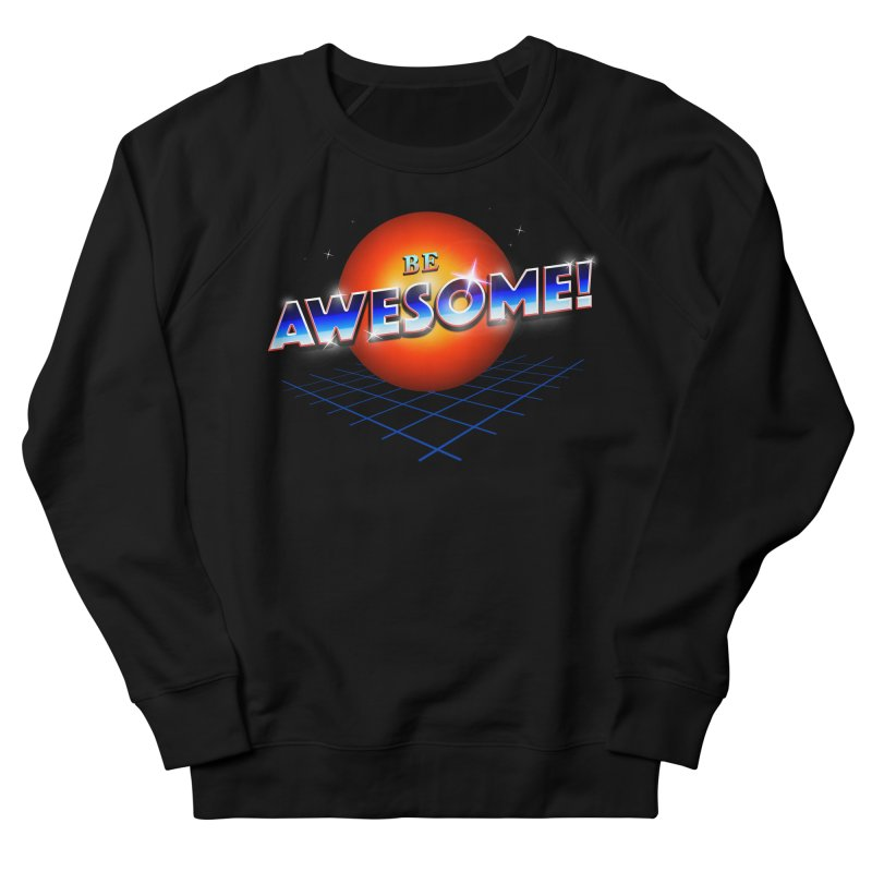 Be Awesome! Women's French Terry Sweatshirt by nicebleed