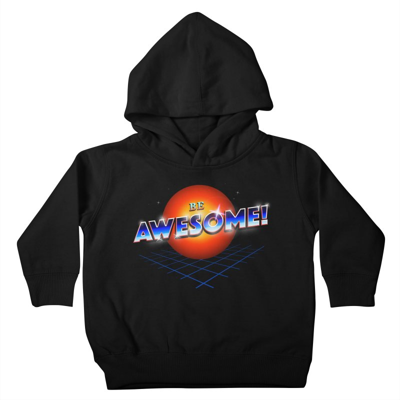 Be Awesome! Kids Toddler Pullover Hoody by nicebleed