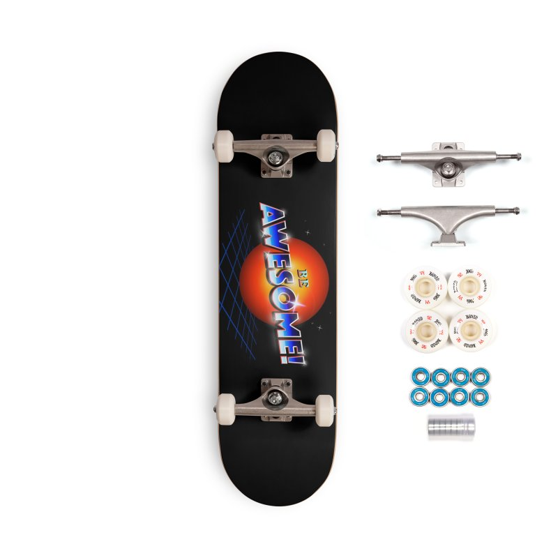 Be Awesome! Accessories Complete - Premium Skateboard by nicebleed