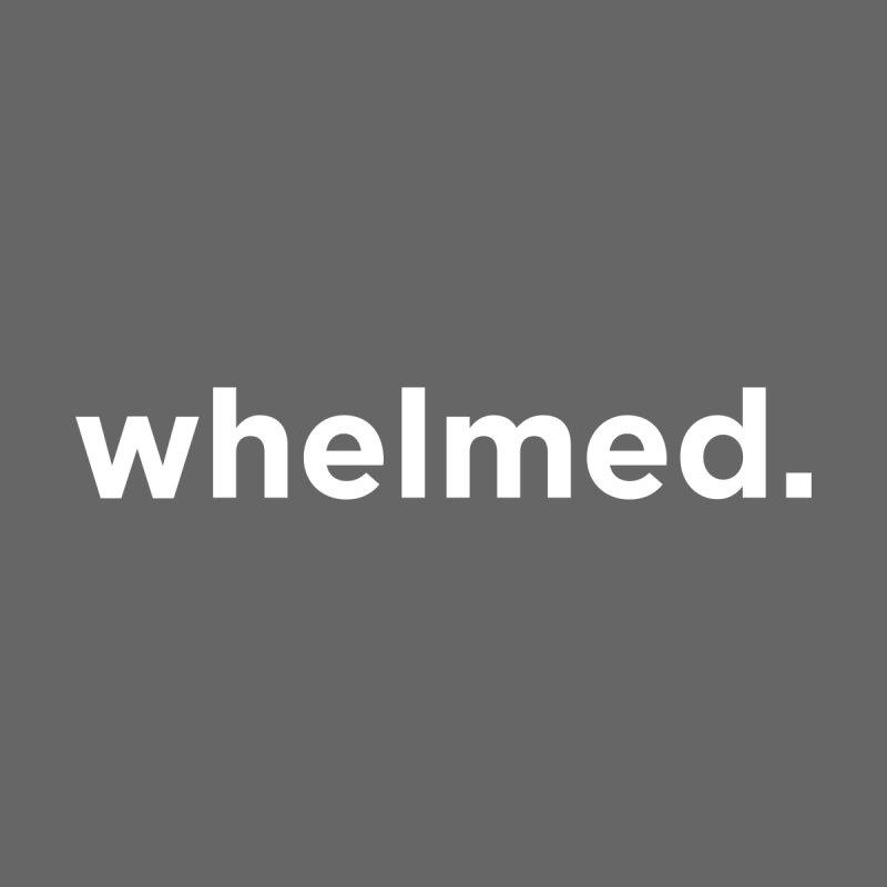 whelmed by Nick Di Stefano's Shop