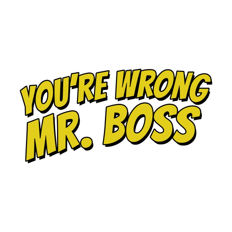 You're Wrong Mr. Boss by Nick Eddowes Official Store