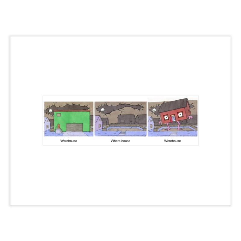 Warehouse, Where house, Werehouse! Home Fine Art Print by Nick Lee Art's Artist Shop