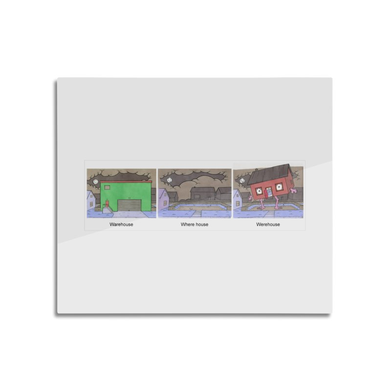 Warehouse, Where house, Werehouse! Home Mounted Aluminum Print by Nick Lee Art's Artist Shop