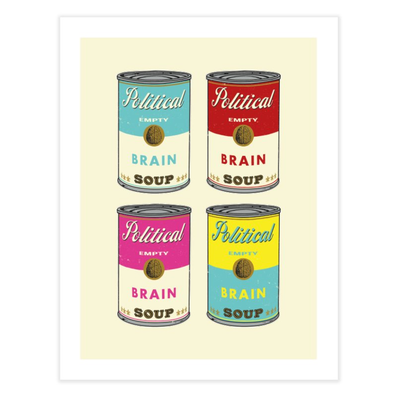 Political Brain Soup Home Fine Art Print by nickmanofredda's Artist Shop