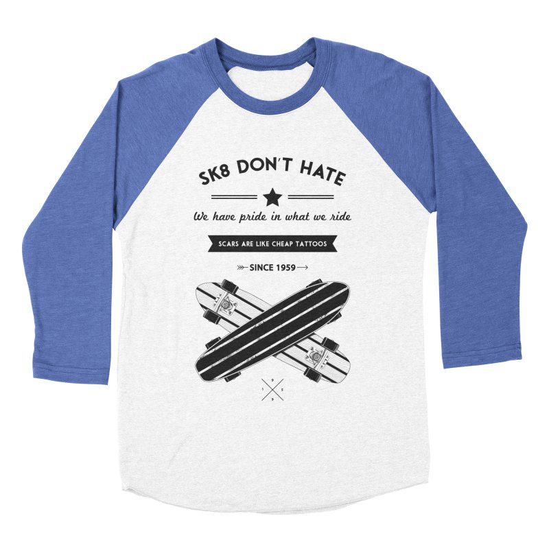Sk8 Don't Hate Men's Baseball Triblend T-Shirt by nickmanofredda's Artist Shop