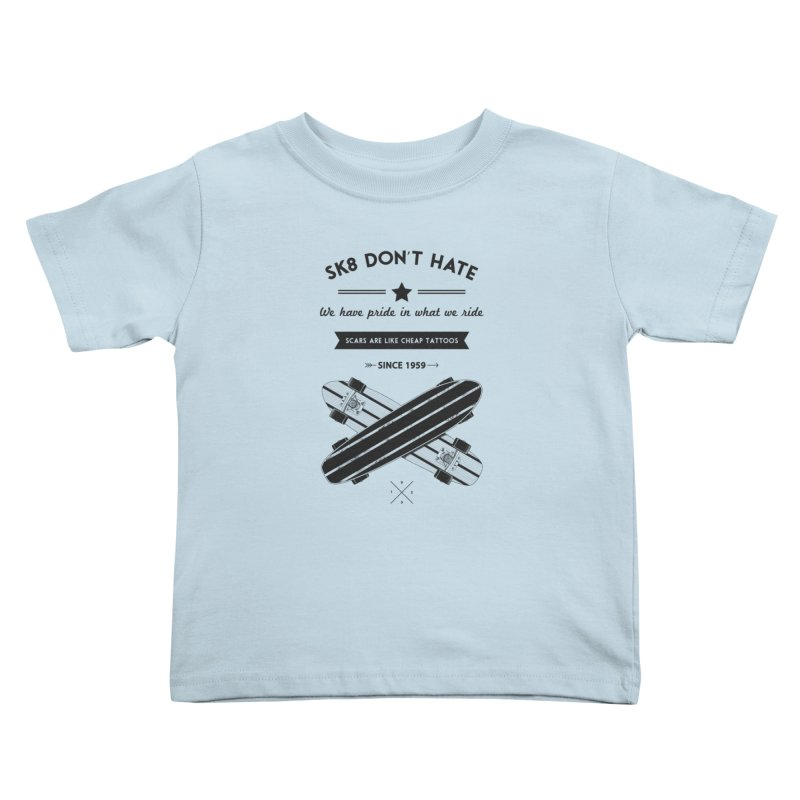 Sk8 Don't Hate Kids Toddler T-Shirt by nickmanofredda's Artist Shop