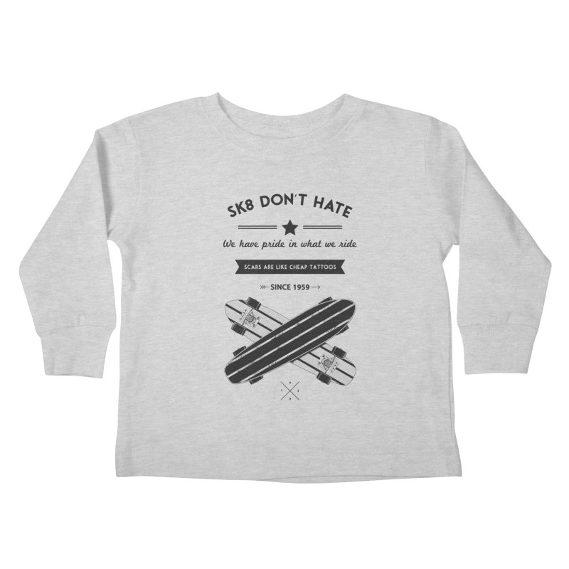 Sk8 Don't Hate Kids Toddler Longsleeve T-Shirt by nickmanofredda's Artist Shop