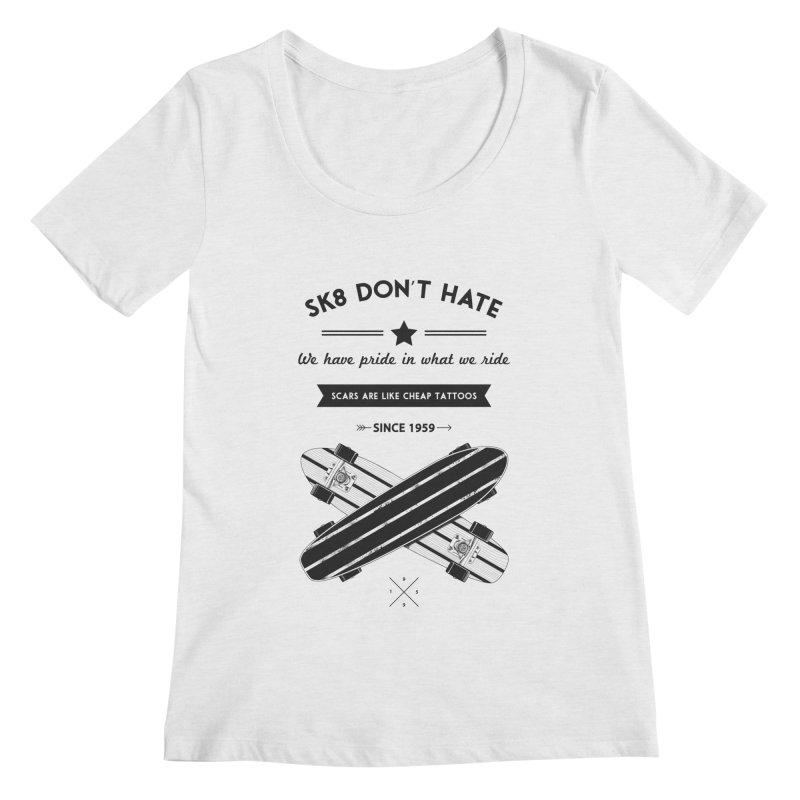Sk8 Don't Hate Women's Regular Scoop Neck by nickmanofredda's Artist Shop