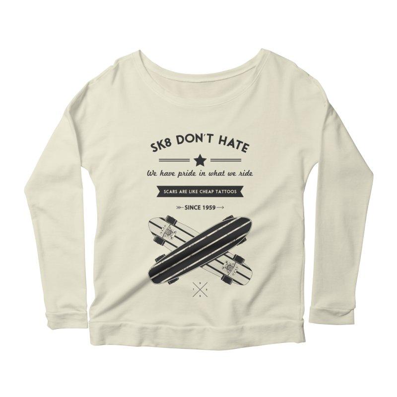 Sk8 Don't Hate Women's Scoop Neck Longsleeve T-Shirt by nickmanofredda's Artist Shop