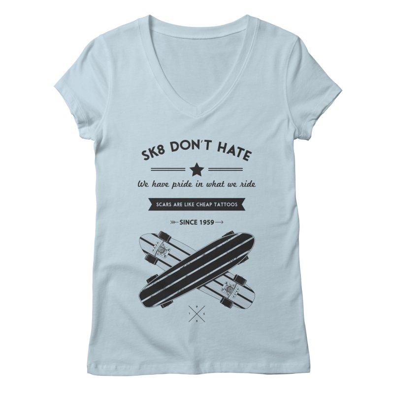 Sk8 Don't Hate Women's V-Neck by nickmanofredda's Artist Shop