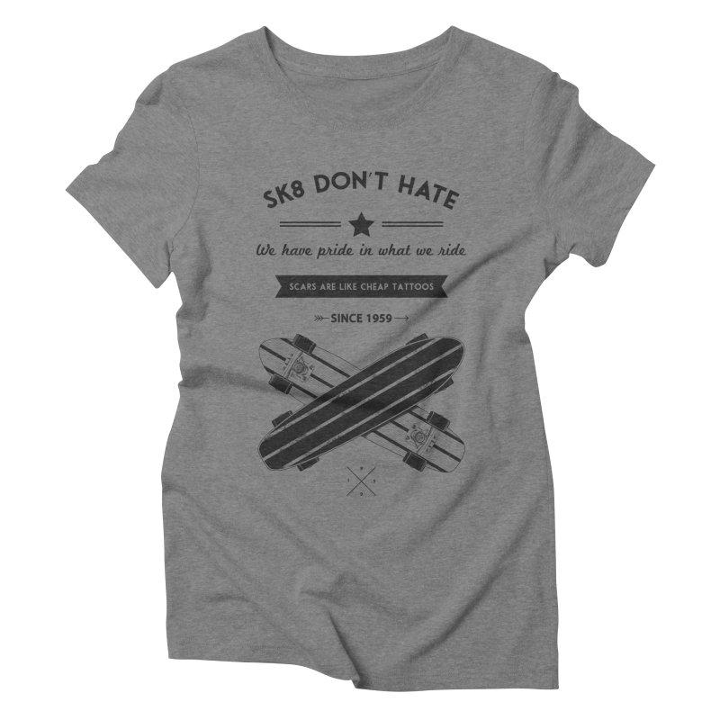 Sk8 Don't Hate Women's Triblend T-Shirt by nickmanofredda's Artist Shop