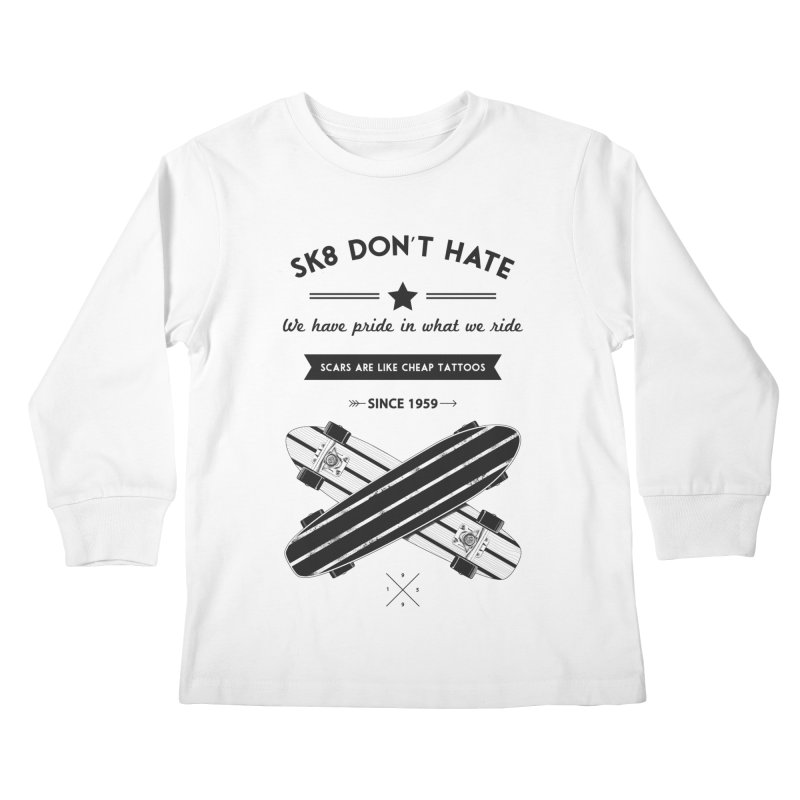 Sk8 Don't Hate Kids Longsleeve T-Shirt by nickmanofredda's Artist Shop