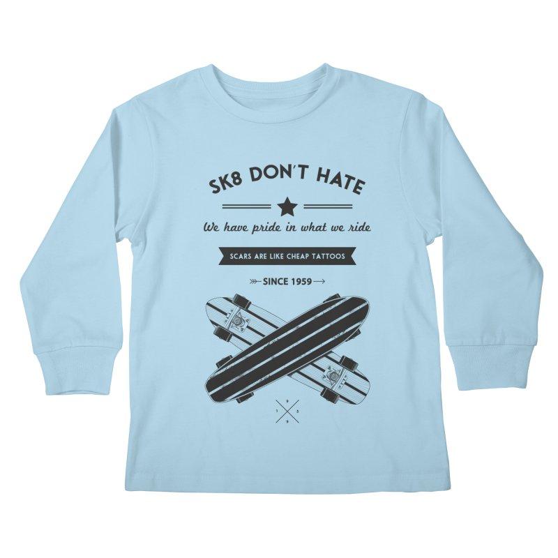Sk8 Don't Hate Kids Longsleeve T-Shirt by nickmanofredda's Artist Shop