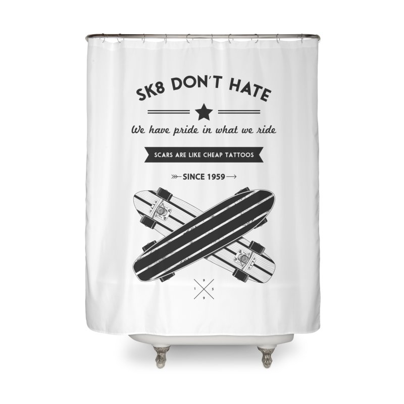 Sk8 Don't Hate Home Shower Curtain by nickmanofredda's Artist Shop