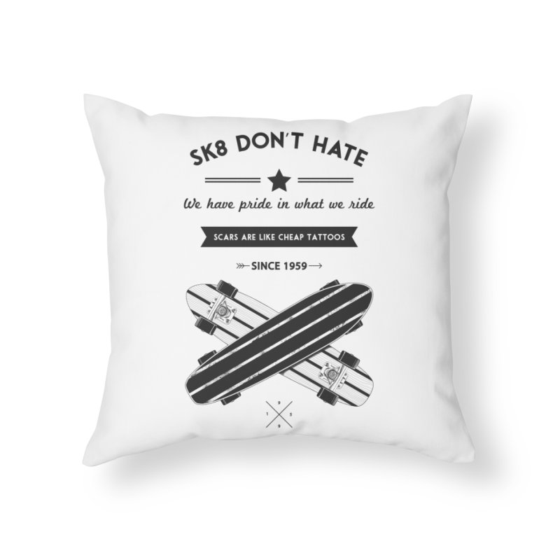 Sk8 Don't Hate Home Throw Pillow by nickmanofredda's Artist Shop