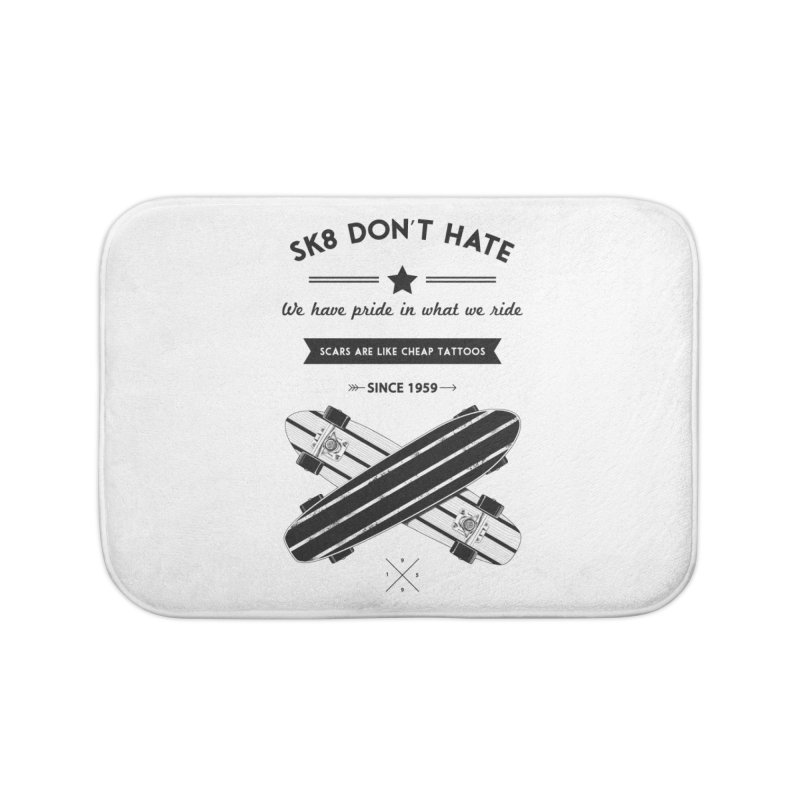 Sk8 Don't Hate Home Bath Mat by nickmanofredda's Artist Shop
