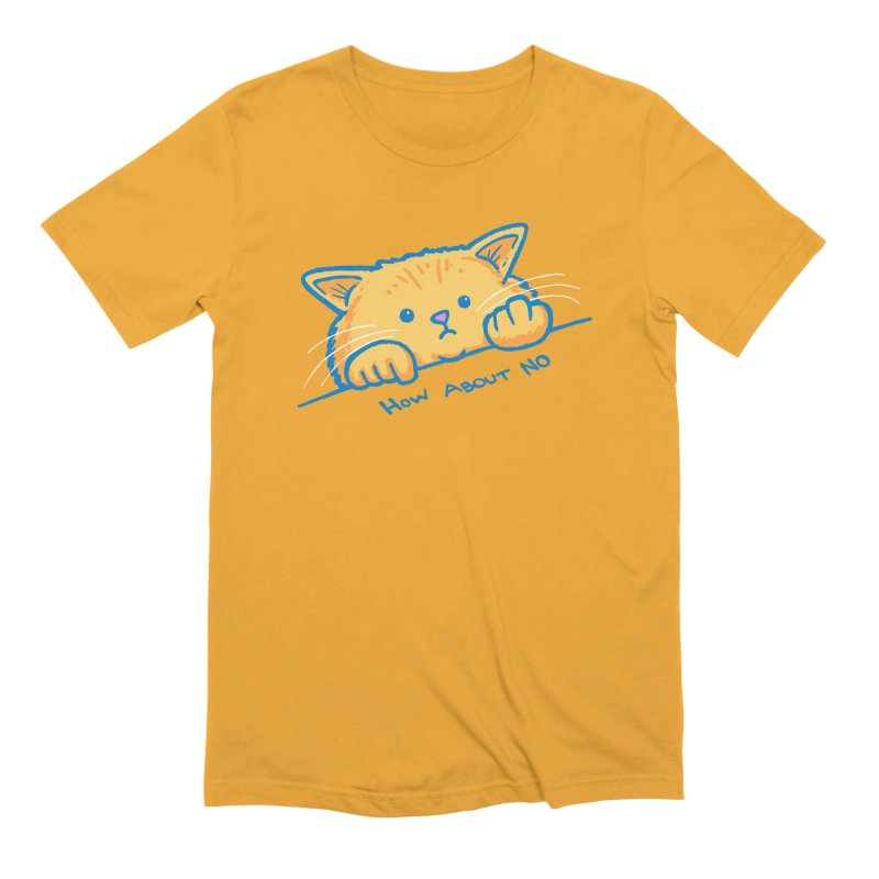 How About No Men's Extra Soft T-Shirt by nickv47