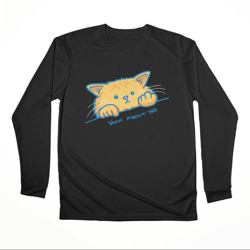 How About No Women's Performance Unisex Longsleeve T-Shirt by nickv47