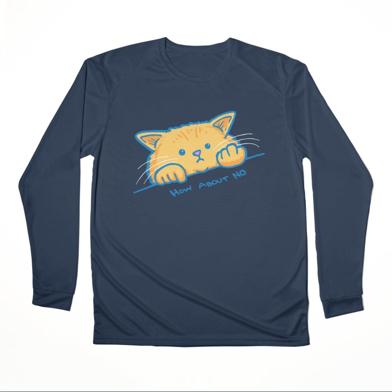 How About No Men's Performance Longsleeve T-Shirt by nickv47