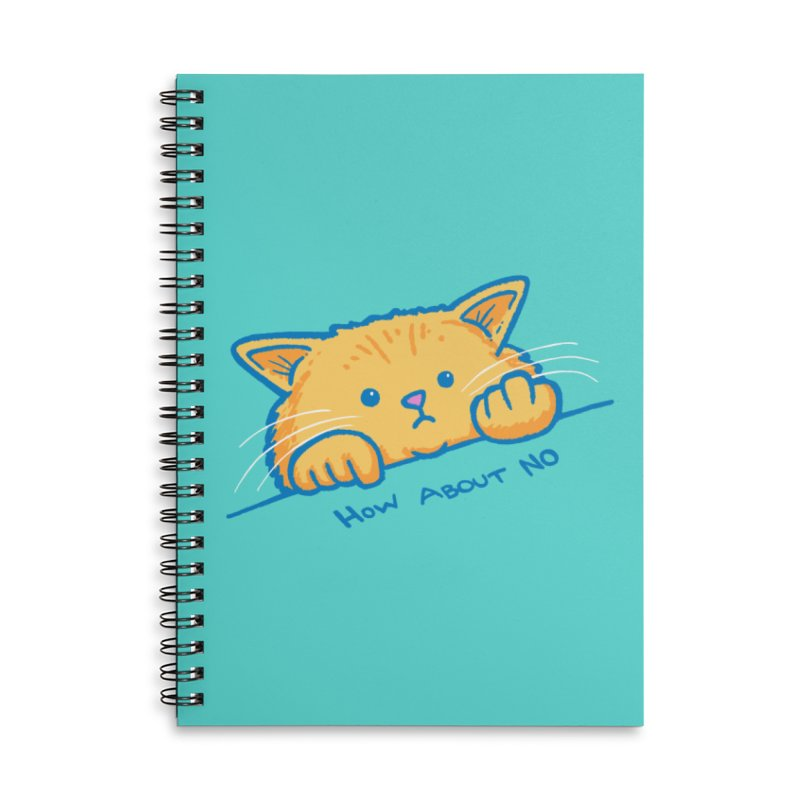 How About No Accessories Lined Spiral Notebook by nickv47