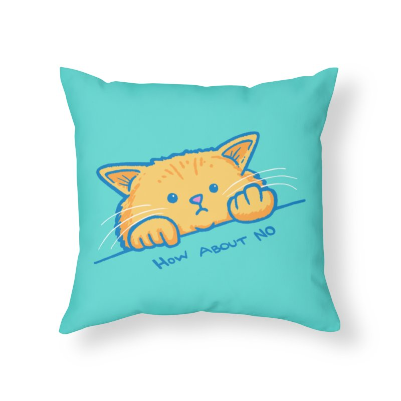 How About No Home Throw Pillow by nickv47