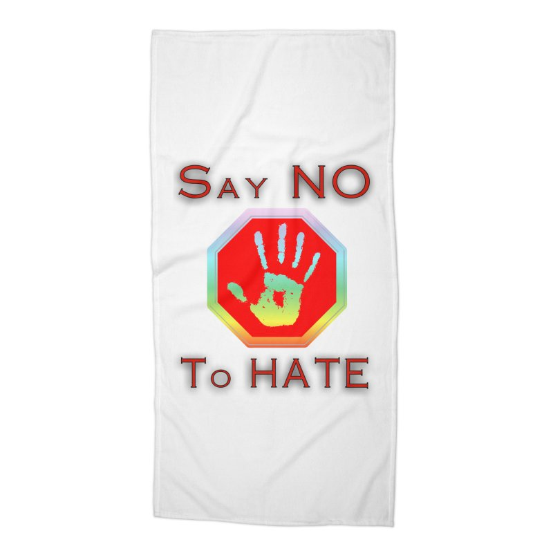 Say NO to HATE Accessories Beach Towel by nicolekieferdesign's Artist Shop