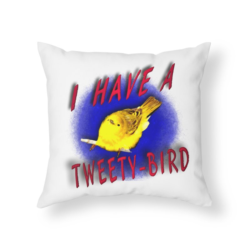 I have a Tweety bird Home Throw Pillow by nicolekieferdesign's Artist Shop
