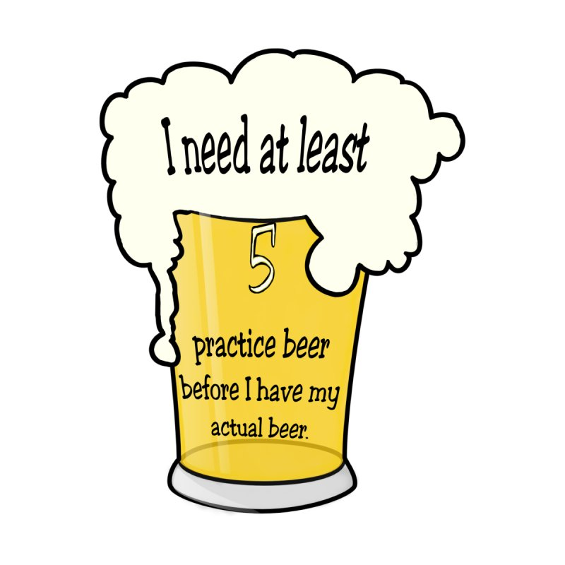 Practice Beer None  by nicolekieferdesign's Artist Shop
