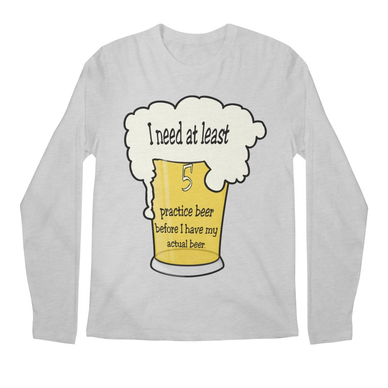Practice Beer Men's Longsleeve T-Shirt by nicolekieferdesign's Artist Shop