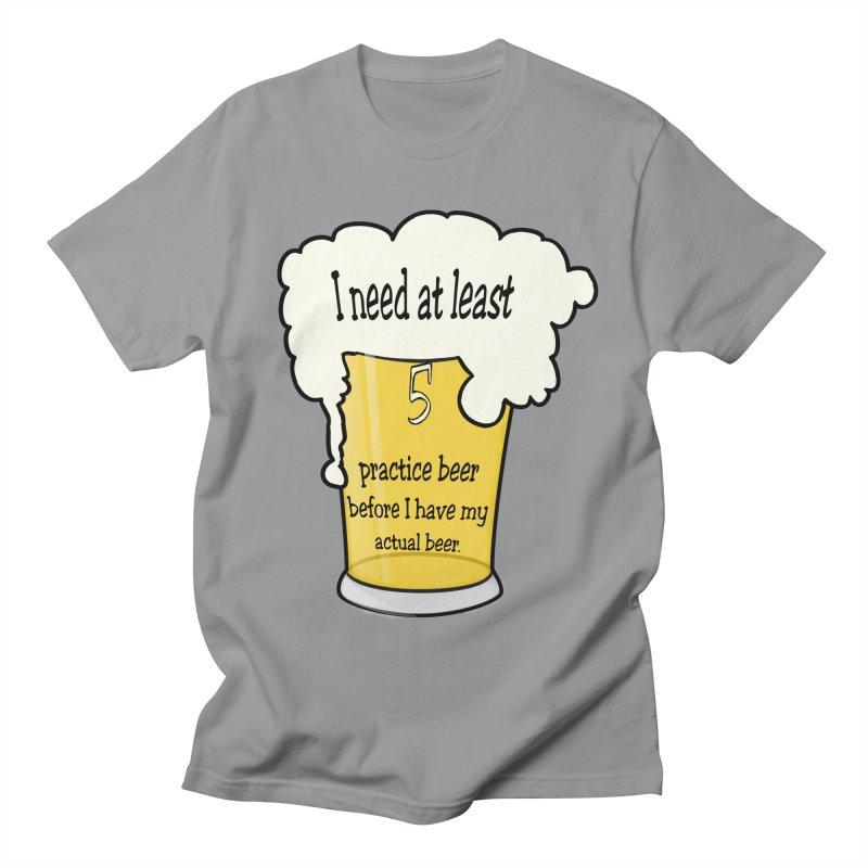 Practice Beer Women's Regular Unisex T-Shirt by nicolekieferdesign's Artist Shop