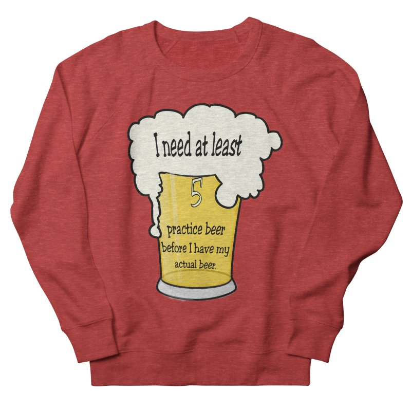 Practice Beer Women's French Terry Sweatshirt by nicolekieferdesign's Artist Shop