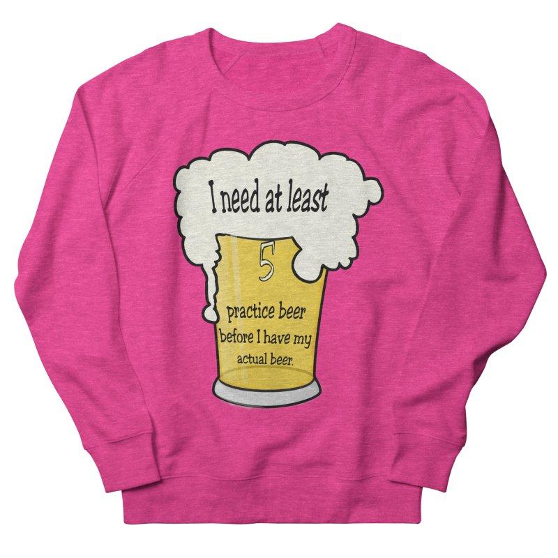 Practice Beer Women's Sweatshirt by nicolekieferdesign's Artist Shop