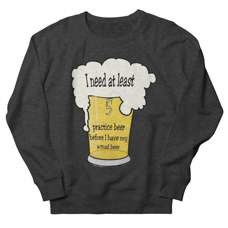Practice Beer Men's French Terry Sweatshirt by nicolekieferdesign's Artist Shop