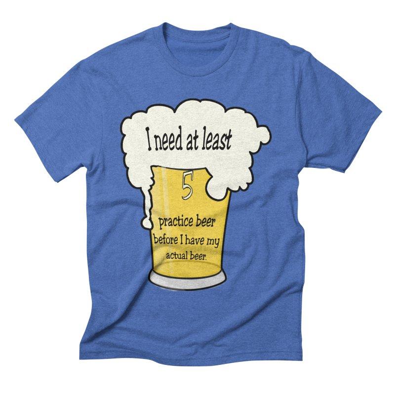 Practice Beer Men's Triblend T-Shirt by nicolekieferdesign's Artist Shop