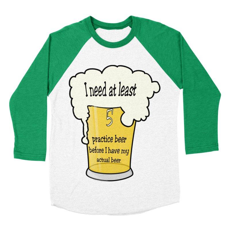 Practice Beer Women's Baseball Triblend Longsleeve T-Shirt by nicolekieferdesign's Artist Shop