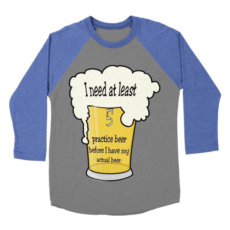 Practice Beer Women's Baseball Triblend T-Shirt by nicolekieferdesign's Artist Shop