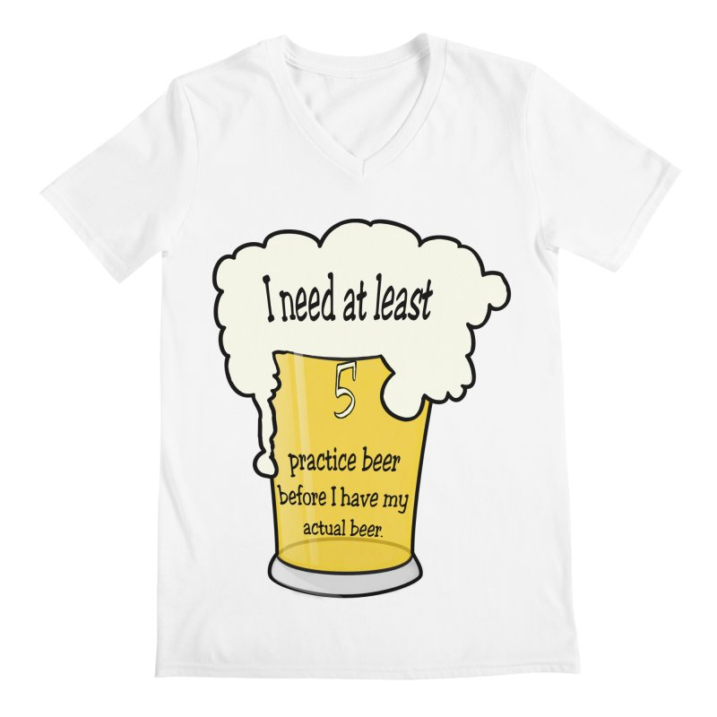Practice Beer Men's V-Neck by nicolekieferdesign's Artist Shop