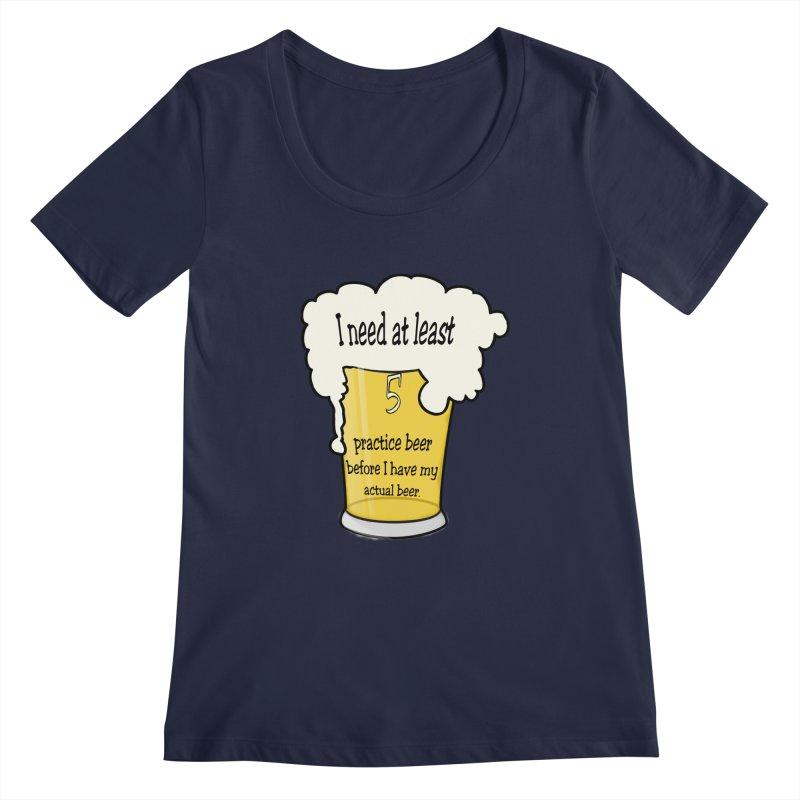 Practice Beer Women's Regular Scoop Neck by nicolekieferdesign's Artist Shop